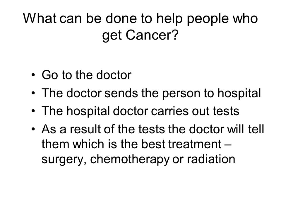 What can be done to help people who get Cancer.