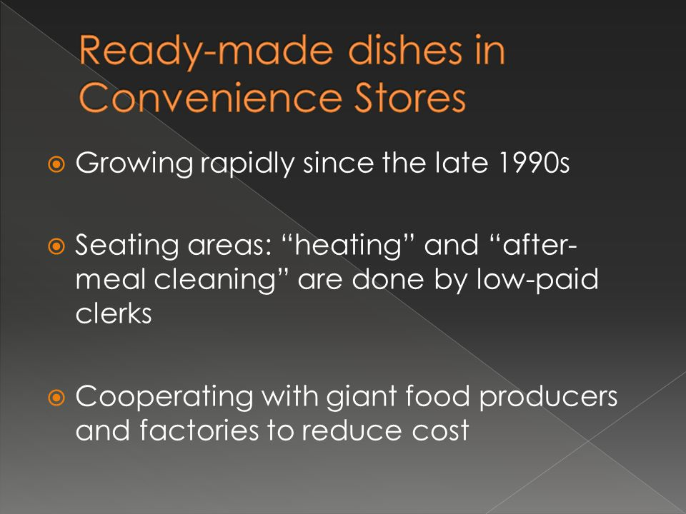  Growing rapidly since the late 1990s  Seating areas: heating and after- meal cleaning are done by low-paid clerks  Cooperating with giant food producers and factories to reduce cost