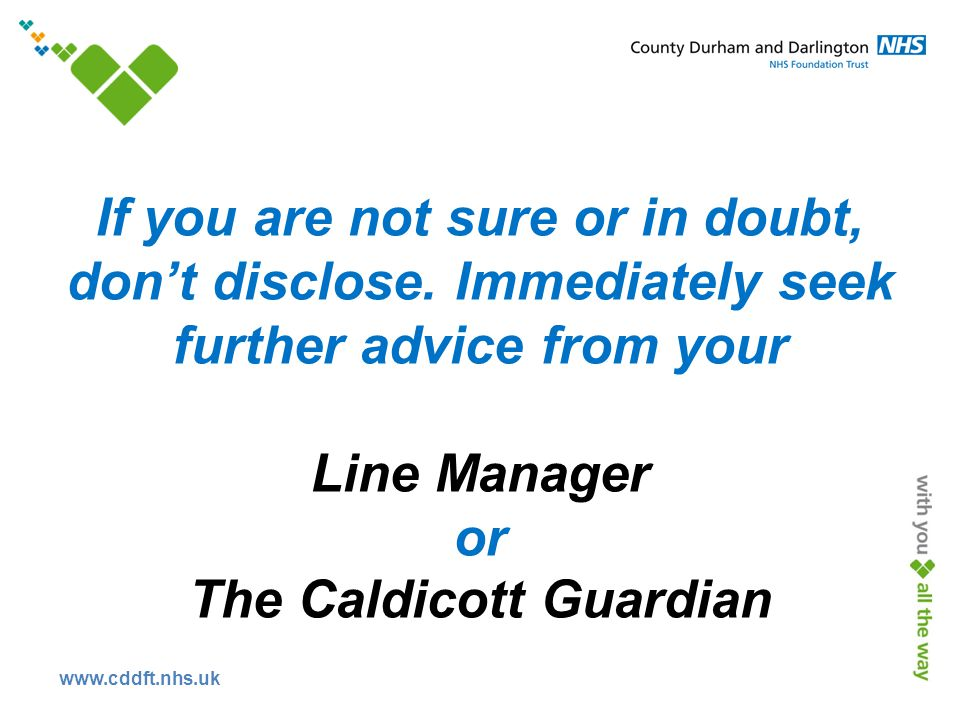 www.cddft.nhs.uk If you are not sure or in doubt, don't disclose.