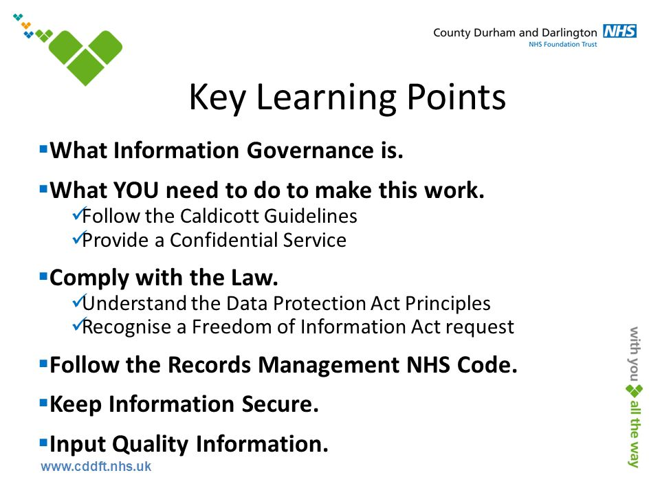 www.cddft.nhs.uk Key Learning Points  What Information Governance is.