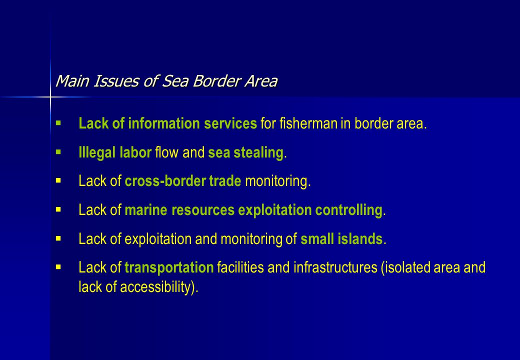 Main Issues of Sea Border Area  Lack of information services for fisherman in border area.