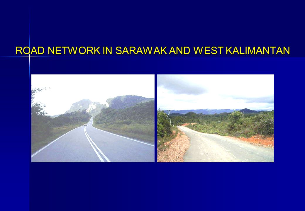 ROAD NETWORK IN SARAWAK AND WEST KALIMANTAN