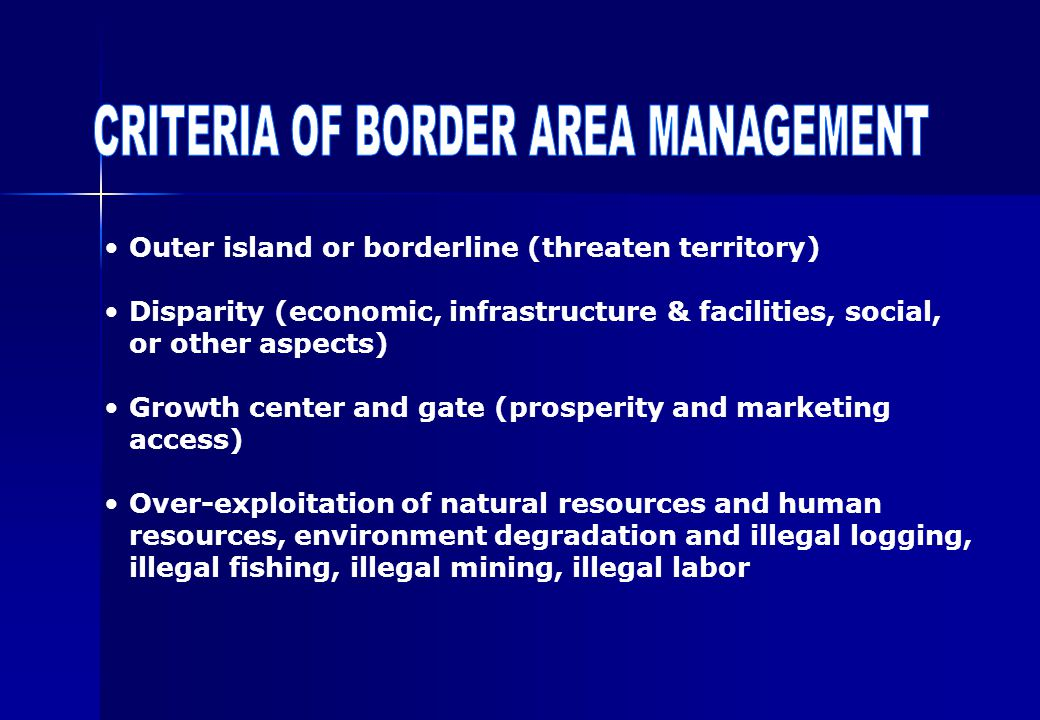 Outer island or borderline (threaten territory) Disparity (economic, infrastructure & facilities, social, or other aspects) Growth center and gate (prosperity and marketing access) Over-exploitation of natural resources and human resources, environment degradation and illegal logging, illegal fishing, illegal mining, illegal labor