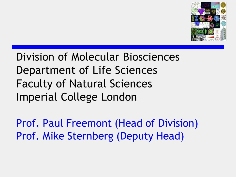 Division of Molecular Biosciences Department of Life Sciences Faculty of Natural Sciences Imperial College London Prof.