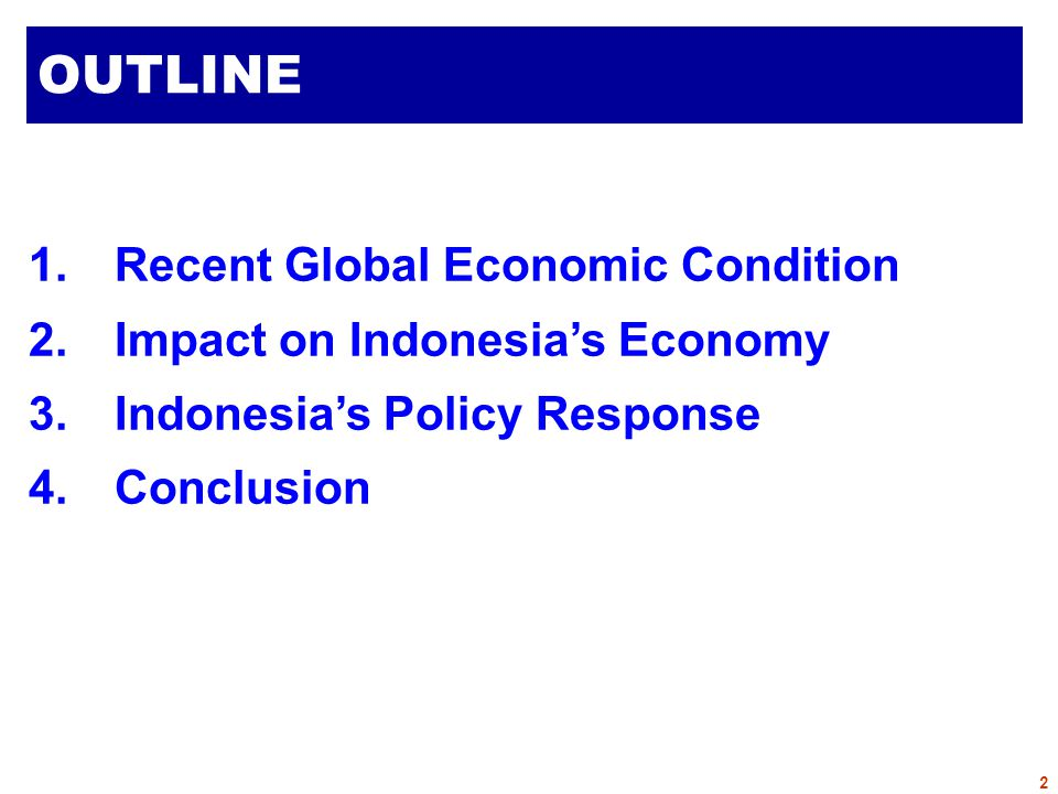 1.Recent Global Economic Condition 2.Impact on Indonesia's Economy 3.Indonesia's Policy Response 4.Conclusion OUTLINE 2