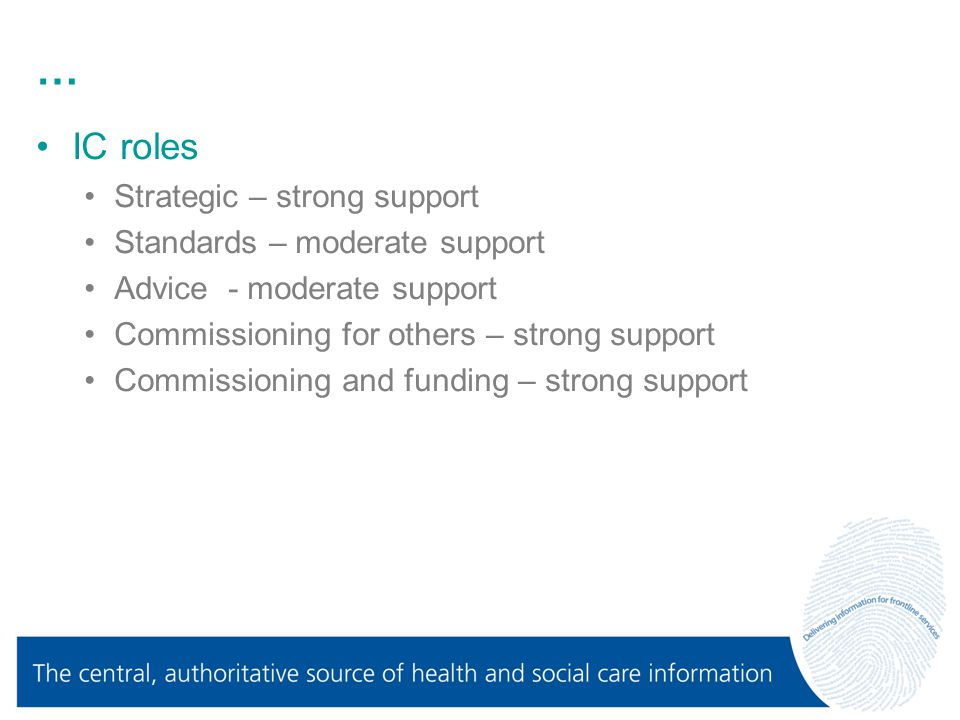 … IC roles Strategic – strong support Standards – moderate support Advice- moderate support Commissioning for others – strong support Commissioning and funding – strong support