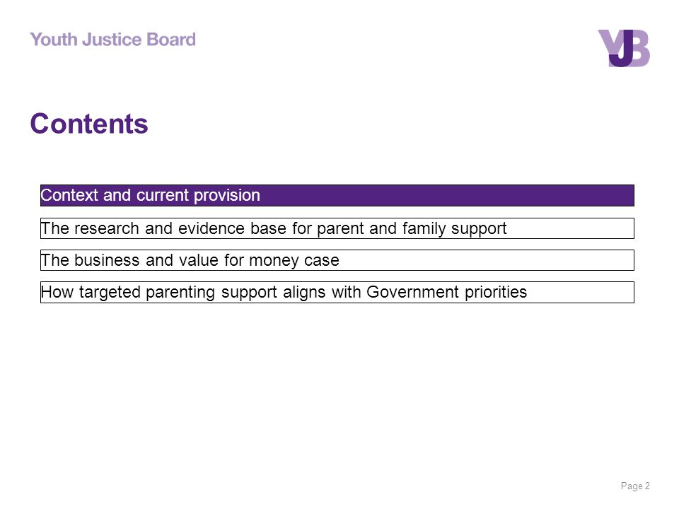 Page 2 Contents Context and current provision The research and evidence base for parent and family support The business and value for money case How targeted parenting support aligns with Government priorities
