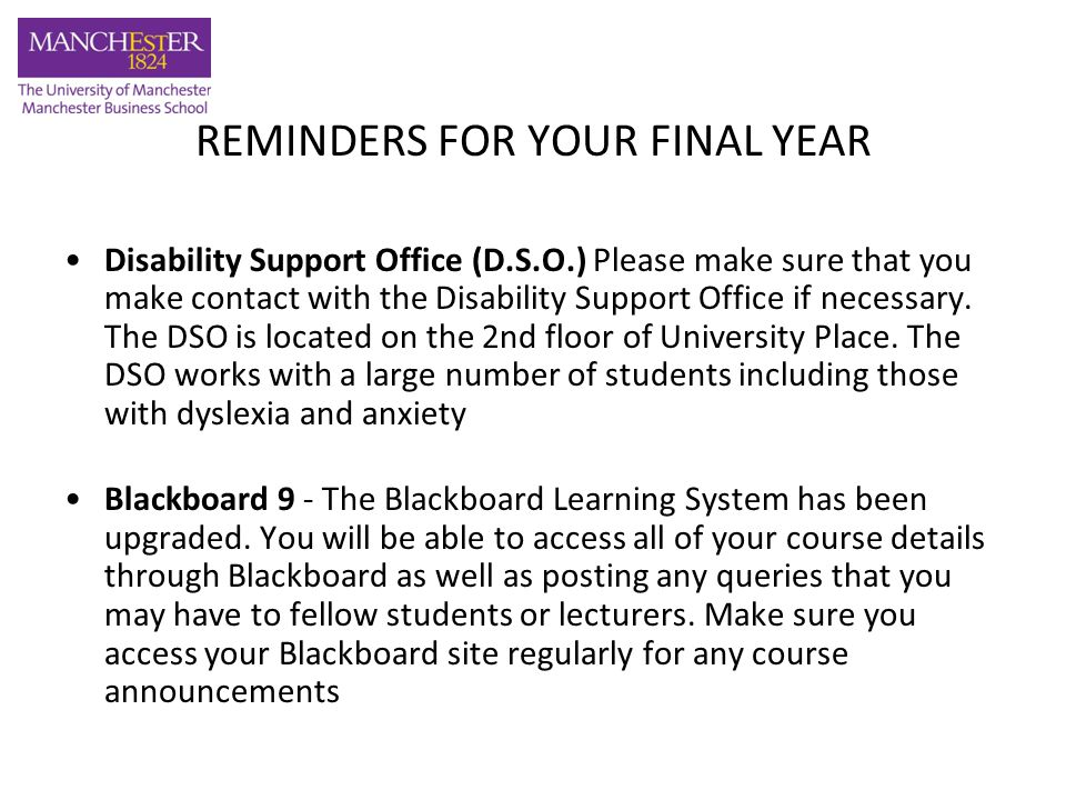 REMINDERS FOR YOUR FINAL YEAR Disability Support Office (D.S.O.) Please make sure that you make contact with the Disability Support Office if necessary.