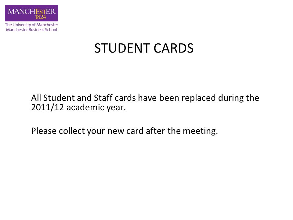 STUDENT CARDS All Student and Staff cards have been replaced during the 2011/12 academic year.