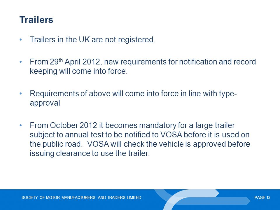 SOCIETY OF MOTOR MANUFACTURERS AND TRADERS LIMITEDPAGE 13 Trailers Trailers in the UK are not registered.
