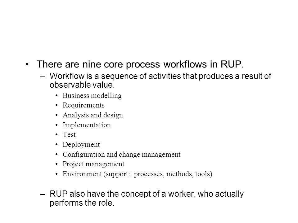 There are nine core process workflows in RUP.