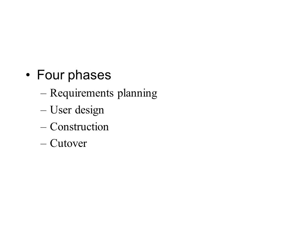Four phases –Requirements planning –User design –Construction –Cutover
