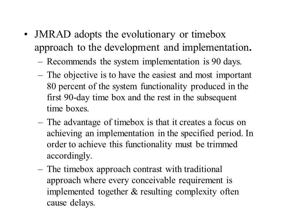 JMRAD adopts the evolutionary or timebox approach to the development and implementation.