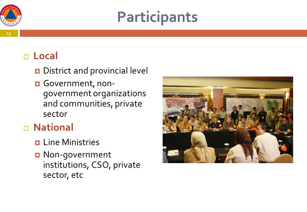 Participants  Local  District and provincial level  Government, non- government organizations and communities, private sector  National  Line Ministries  Non-government institutions, CSO, private sector, etc 15