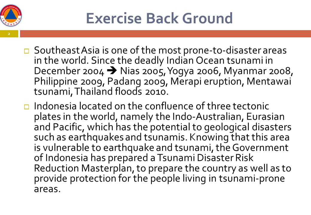 Exercise Back Ground 2  Southeast Asia is one of the most prone-to-disaster areas in the world.