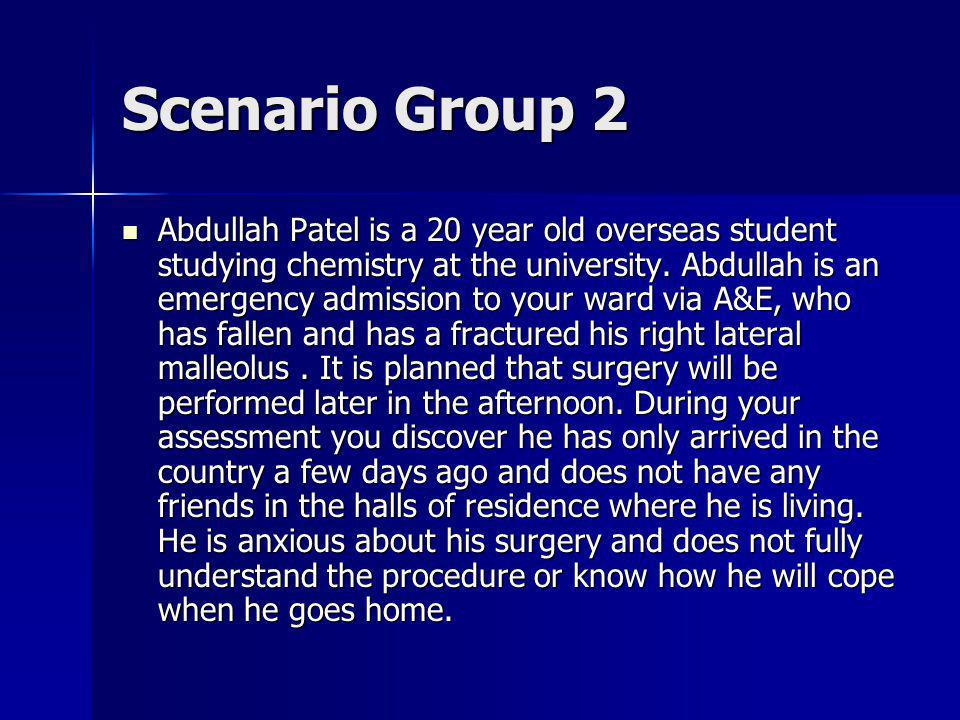 Scenario Group 2 Abdullah Patel is a 20 year old overseas student studying chemistry at the university.
