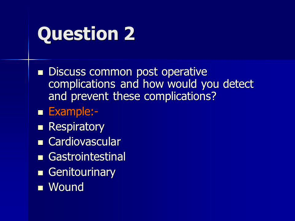 Question 2 Discuss common post operative complications and how would you detect and prevent these complications.