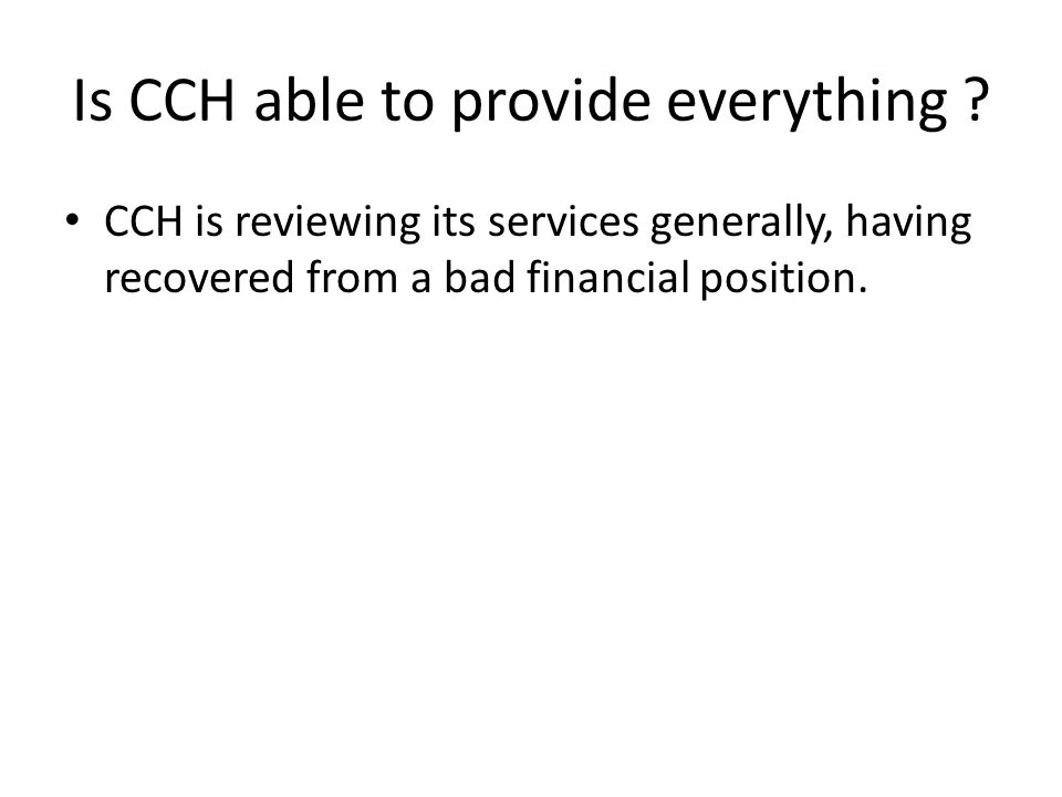 Is CCH able to provide everything .