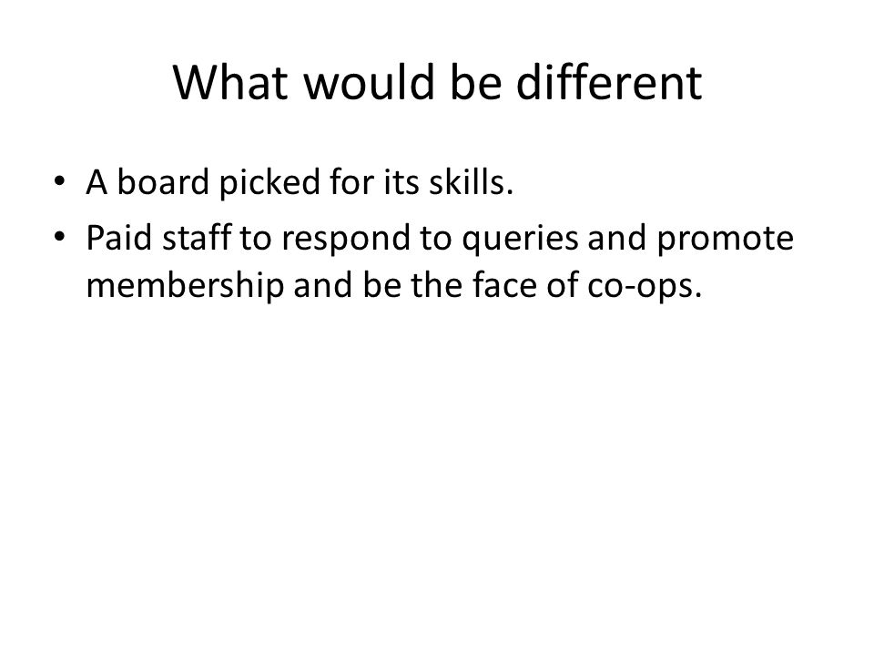 What would be different A board picked for its skills.