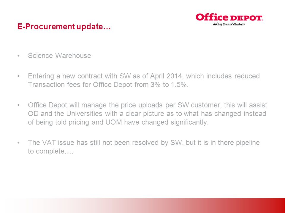 Office Solutions E-Procurement update… Science Warehouse Entering a new contract with SW as of April 2014, which includes reduced Transaction fees for Office Depot from 3% to 1.5%.