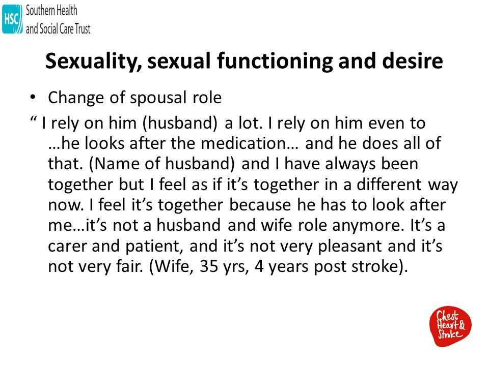 Sexuality, sexual functioning and desire Change of spousal role I rely on him (husband) a lot.