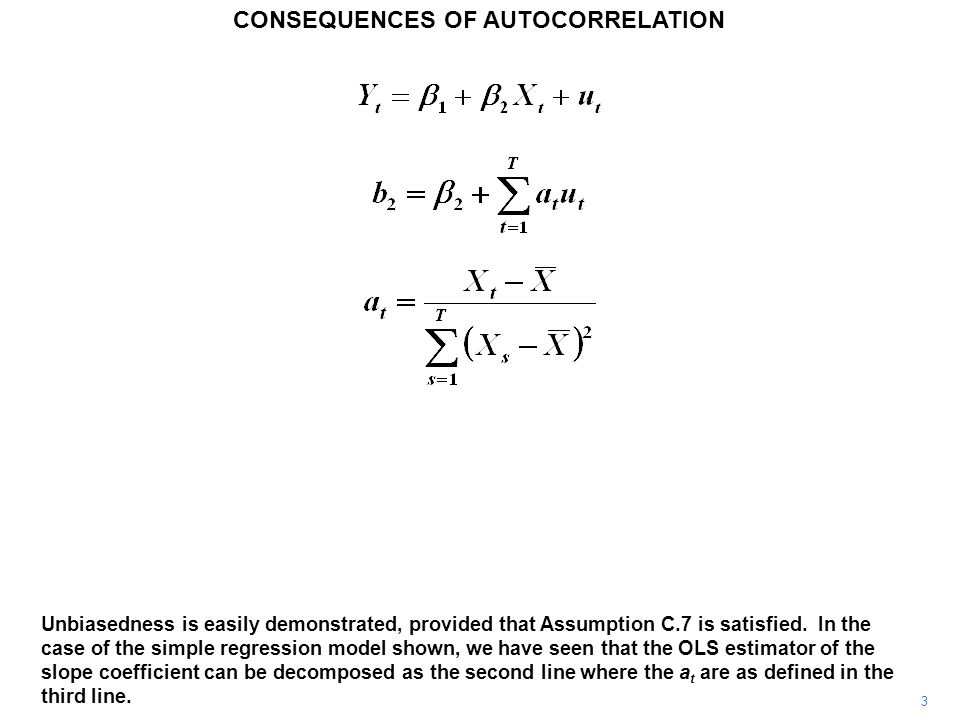 CONSEQUENCES OF AUTOCORRELATION 3 Unbiasedness is easily demonstrated, provided that Assumption C.7 is satisfied.