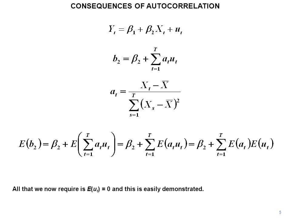 CONSEQUENCES OF AUTOCORRELATION 5 All that we now require is E(u t ) = 0 and this is easily demonstrated.