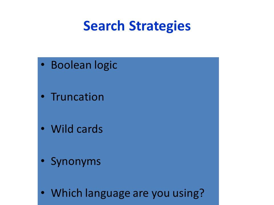 Search Strategies Boolean logic Truncation Wild cards Synonyms Which language are you using