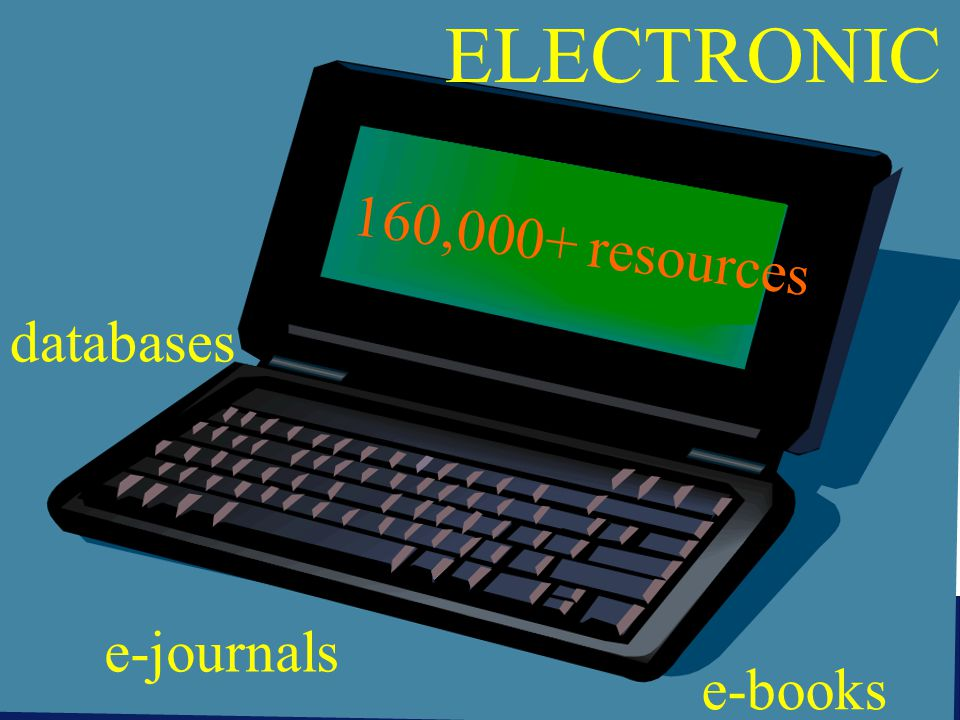 ELECTRONIC 160,000+ resources e-books e-journals databases