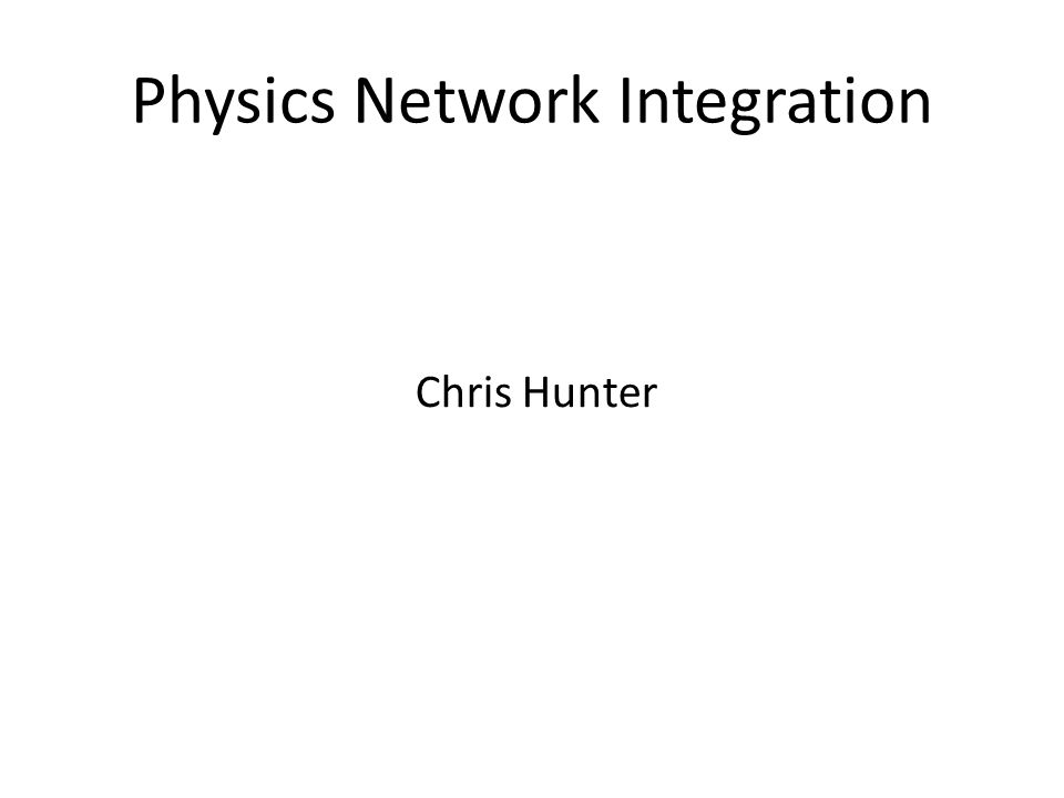 Physics Network Integration Chris Hunter