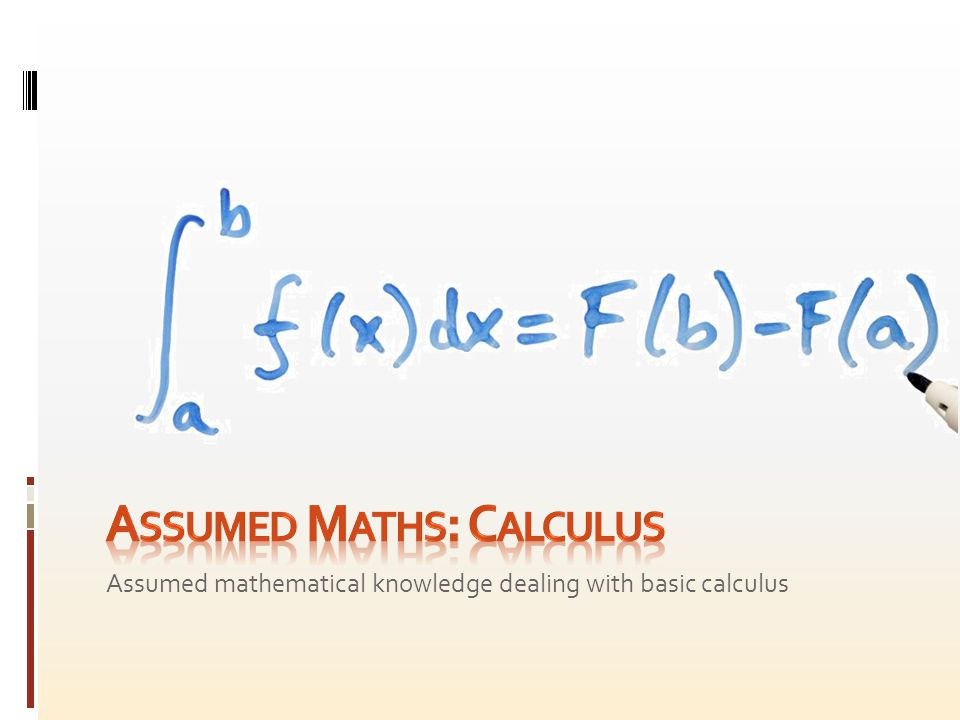 Assumed mathematical knowledge dealing with basic calculus