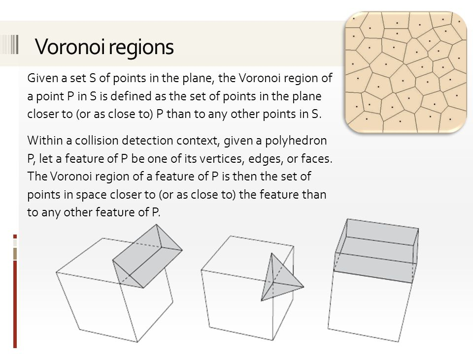 Given a set S of points in the plane, the Voronoi region of a point P in S is defined as the set of points in the plane closer to (or as close to) P than to any other points in S.