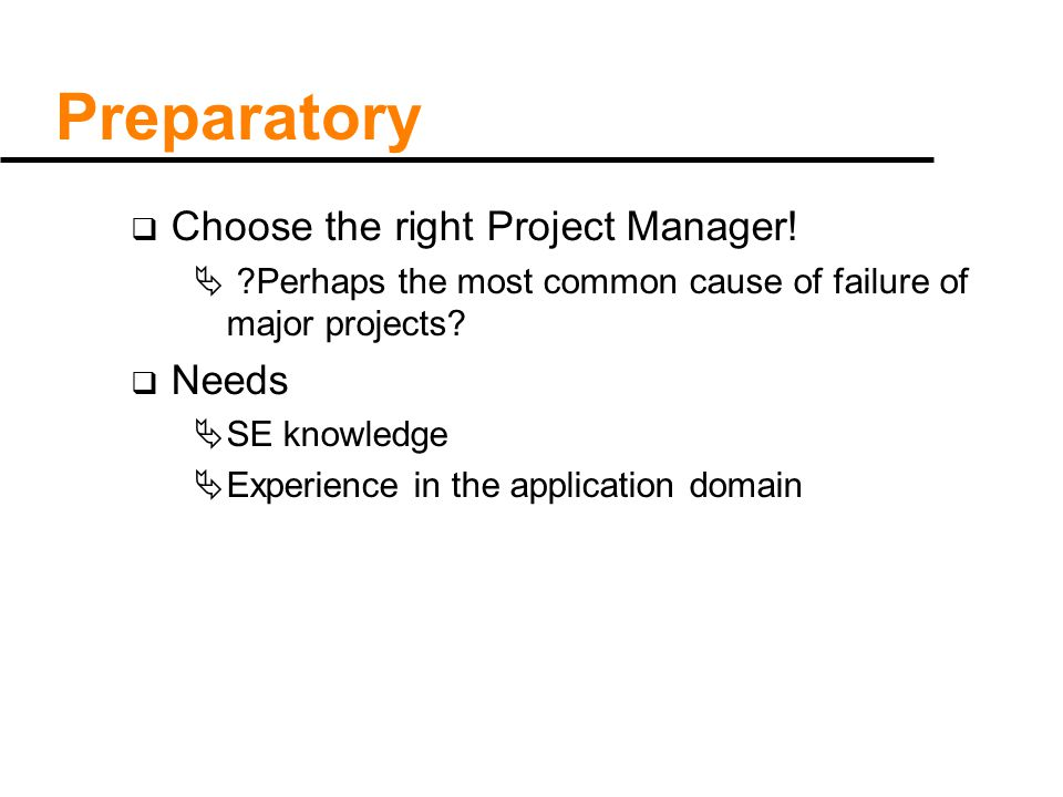 Preparatory  Choose the right Project Manager.