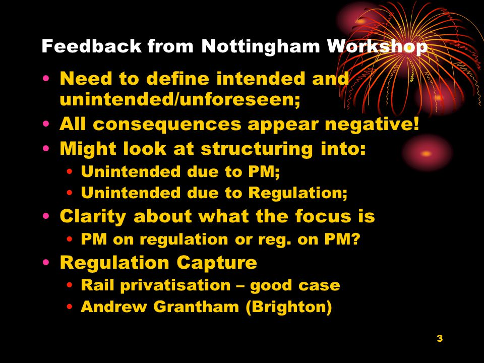 3 Feedback from Nottingham Workshop Need to define intended and unintended/unforeseen; All consequences appear negative.