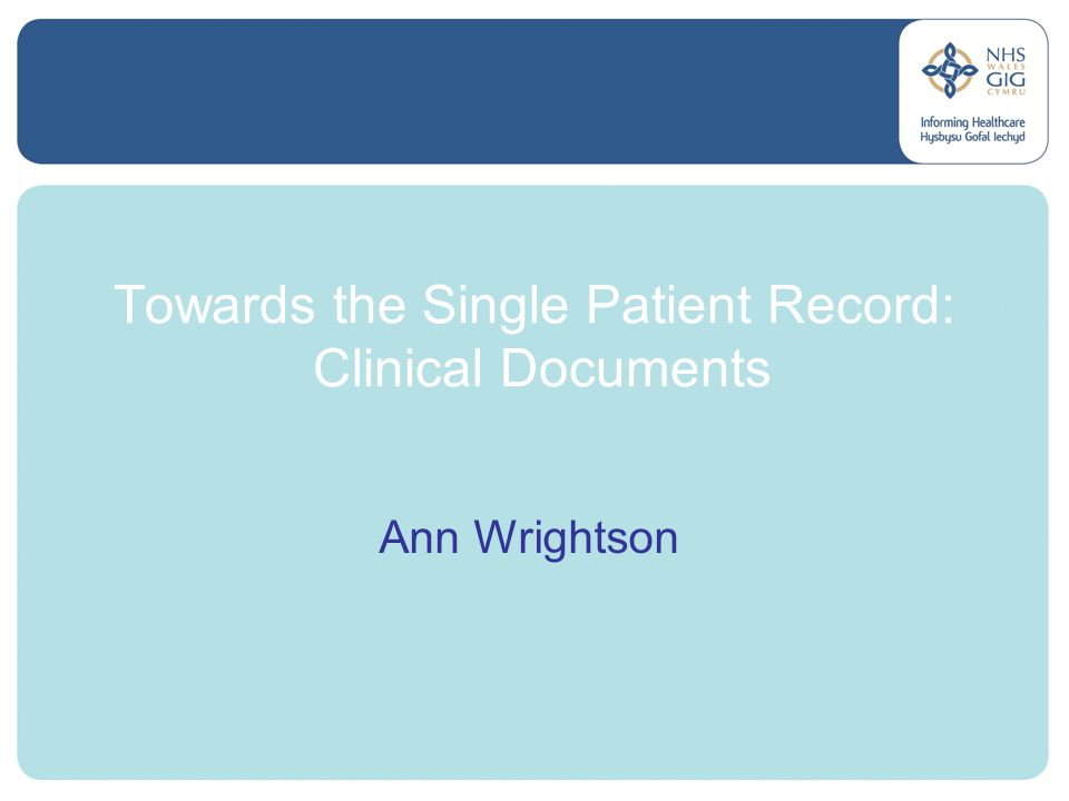 Towards the Single Patient Record: Clinical Documents Ann Wrightson