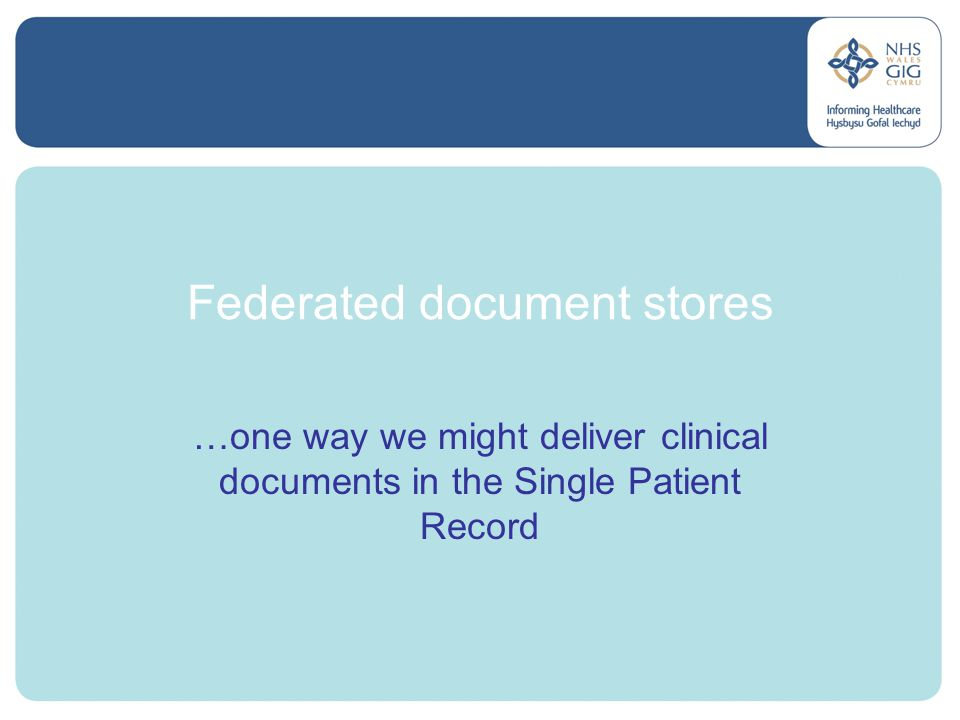 Federated document stores …one way we might deliver clinical documents in the Single Patient Record