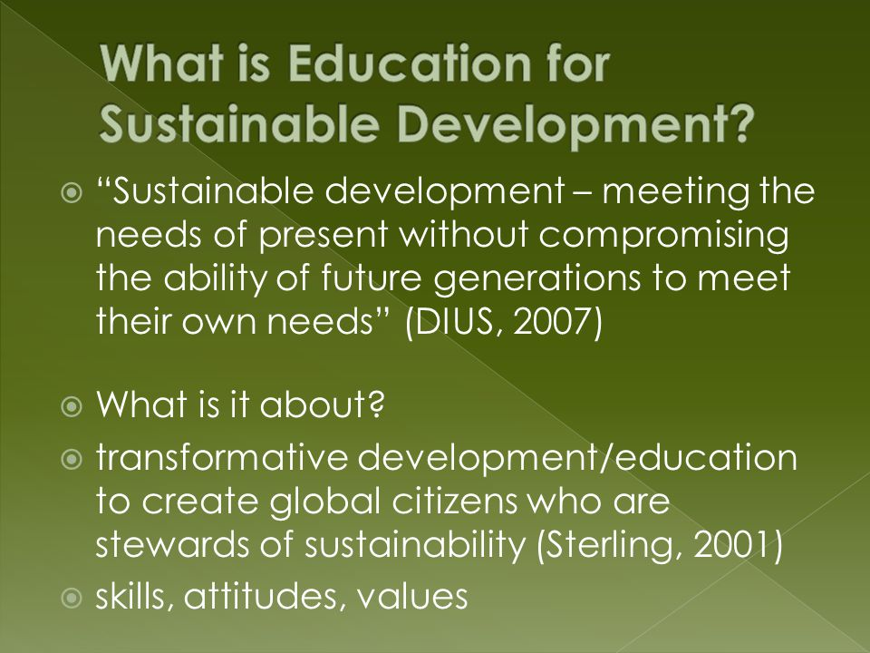  Sustainable development – meeting the needs of present without compromising the ability of future generations to meet their own needs (DIUS, 2007)  What is it about.