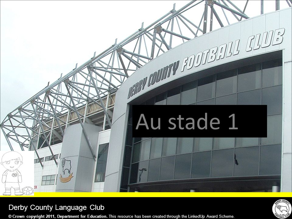 Au stade 1 Derby County Language Club © Crown copyright 2011, Department for Education.