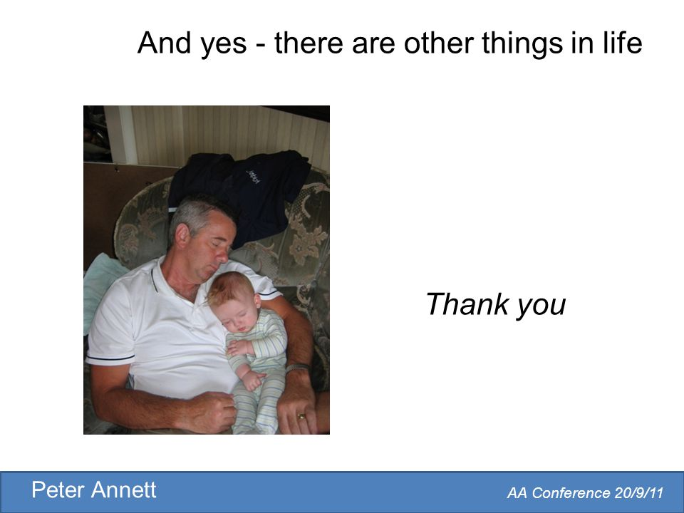 AA Conference 20/9/11 Peter Annett And yes - there are other things in life Thank you