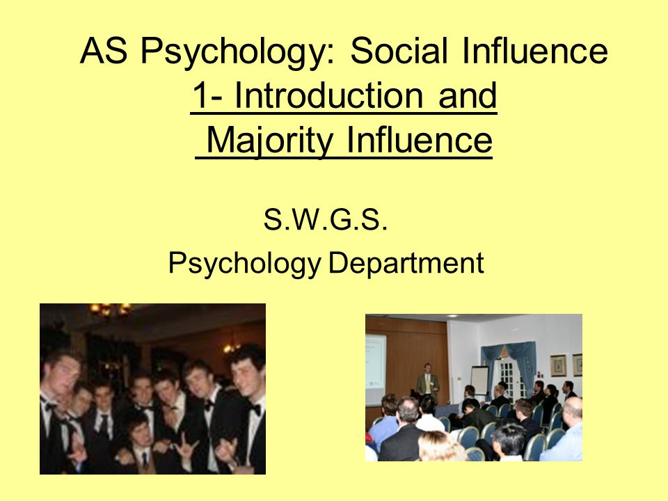AS Psychology: Social Influence 1- Introduction and Majority Influence S.W.G.S.