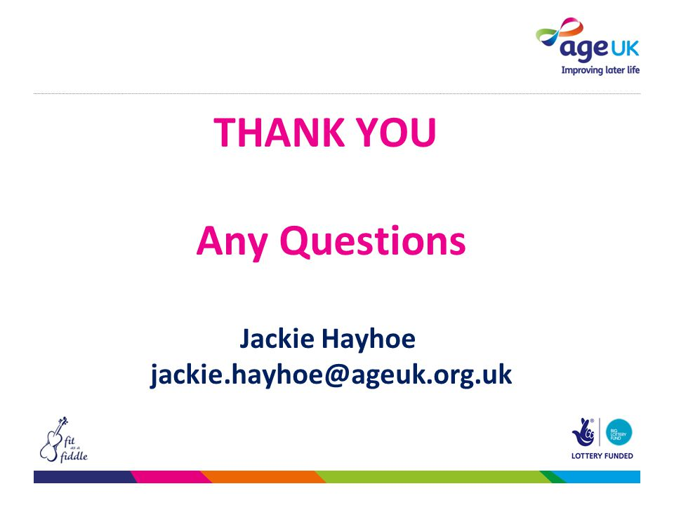 THANK YOU Any Questions Jackie Hayhoe jackie.hayhoe@ageuk.org.uk