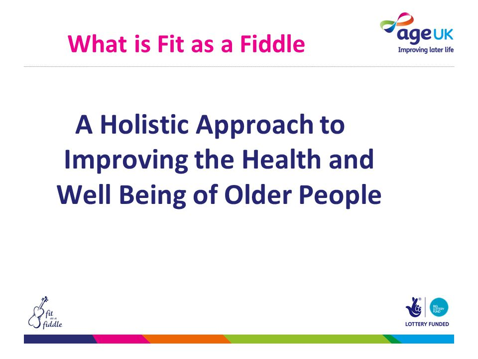 What is Fit as a Fiddle A Holistic Approach to Improving the Health and Well Being of Older People
