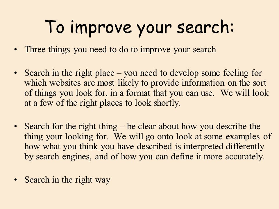 To improve your search: Right place Right thing Right way