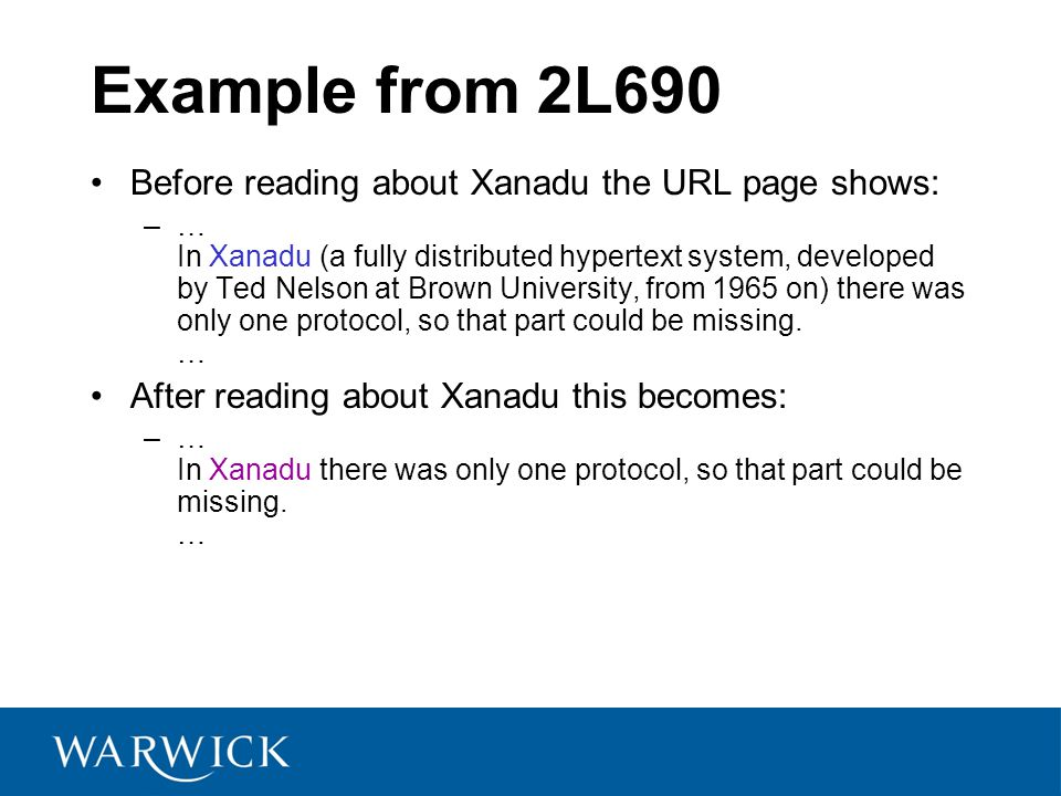 Example from 2L690 Before reading about Xanadu the URL page shows: –… In Xanadu (a fully distributed hypertext system, developed by Ted Nelson at Brown University, from 1965 on) there was only one protocol, so that part could be missing.
