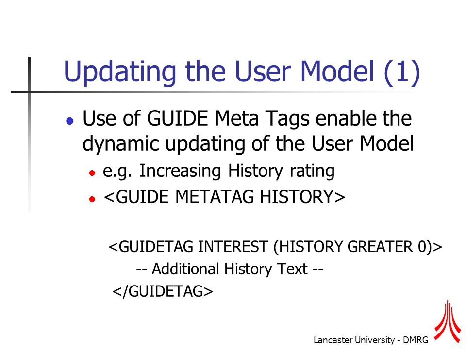 Lancaster University - DMRG Updating the User Model (1) Use of GUIDE Meta Tags enable the dynamic updating of the User Model e.g.
