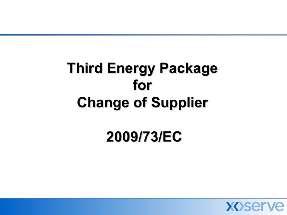 Third Energy Package for Change of Supplier 2009/73/EC