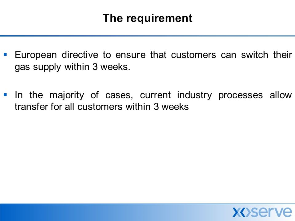 The requirement  European directive to ensure that customers can switch their gas supply within 3 weeks.