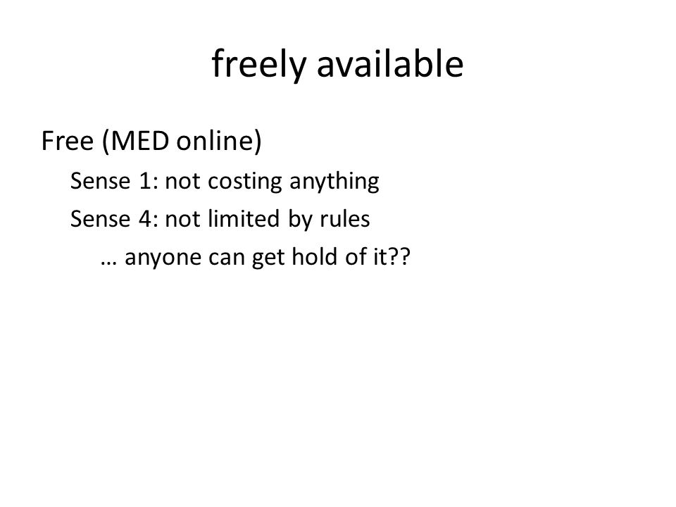 Free (MED online) Sense 1: not costing anything Sense 4: not limited by rules … anyone can get hold of it