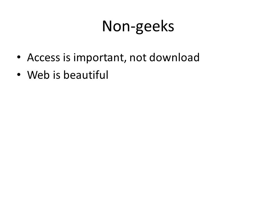 Non-geeks Access is important, not download Web is beautiful
