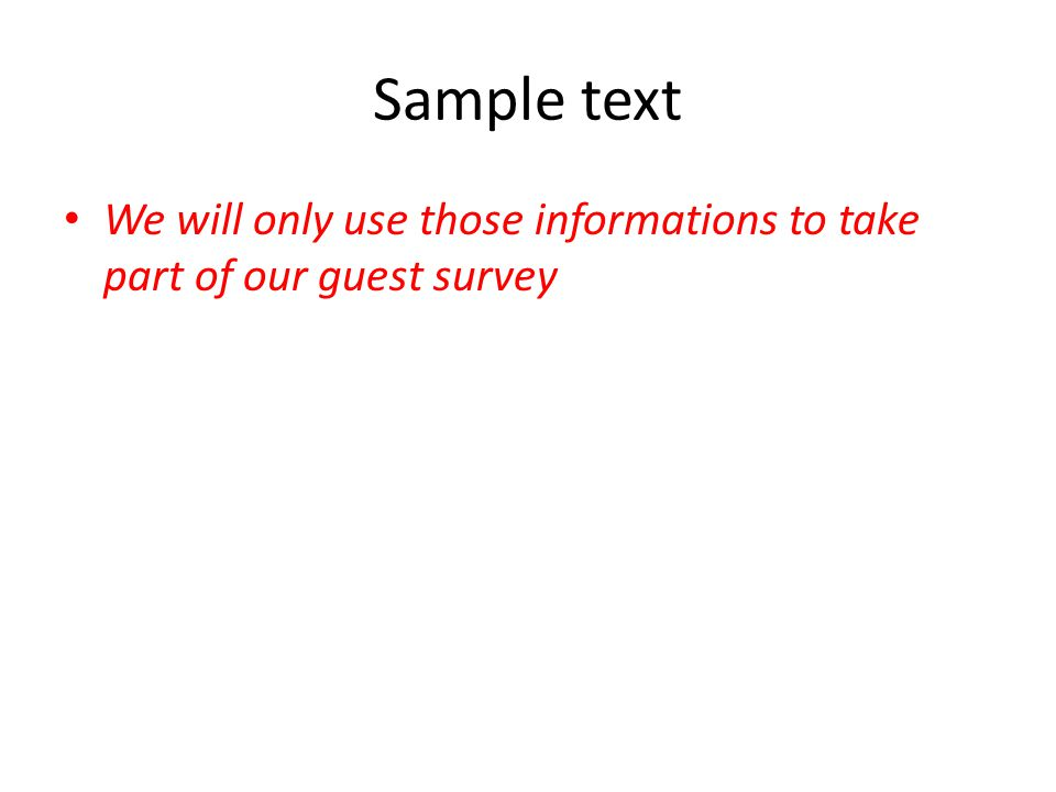 Sample text We will only use those informations to take part of our guest survey